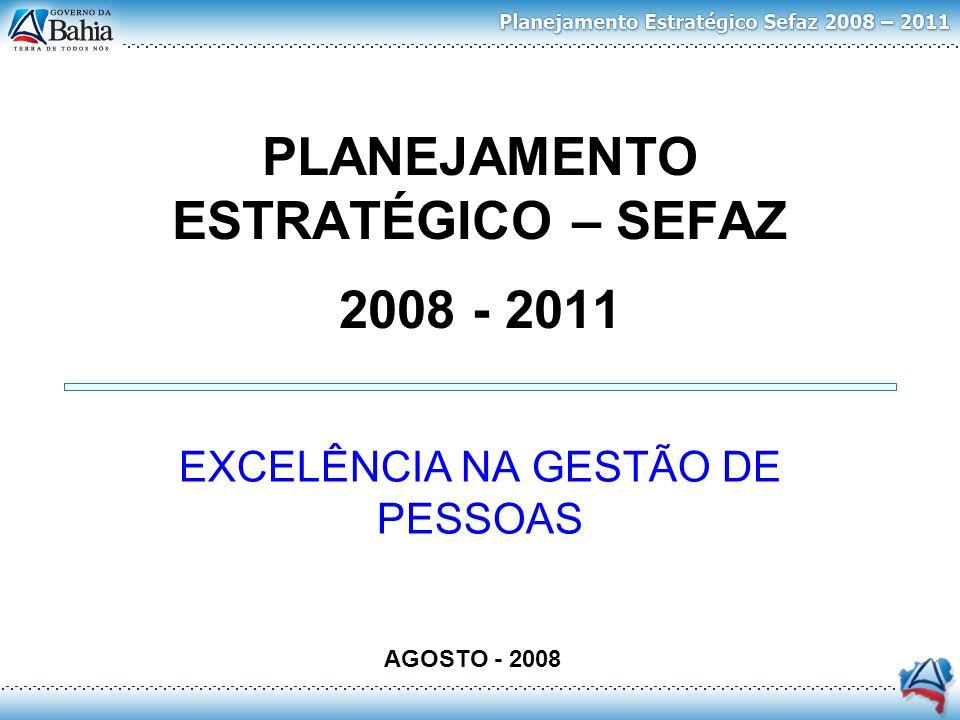 PLANEJAMENTO ESTRATÉGICO – SEFAZ 2008 - 2011 EXCELÊNCIA NA GESTÃO DE PESSOAS AGOSTO - 2008