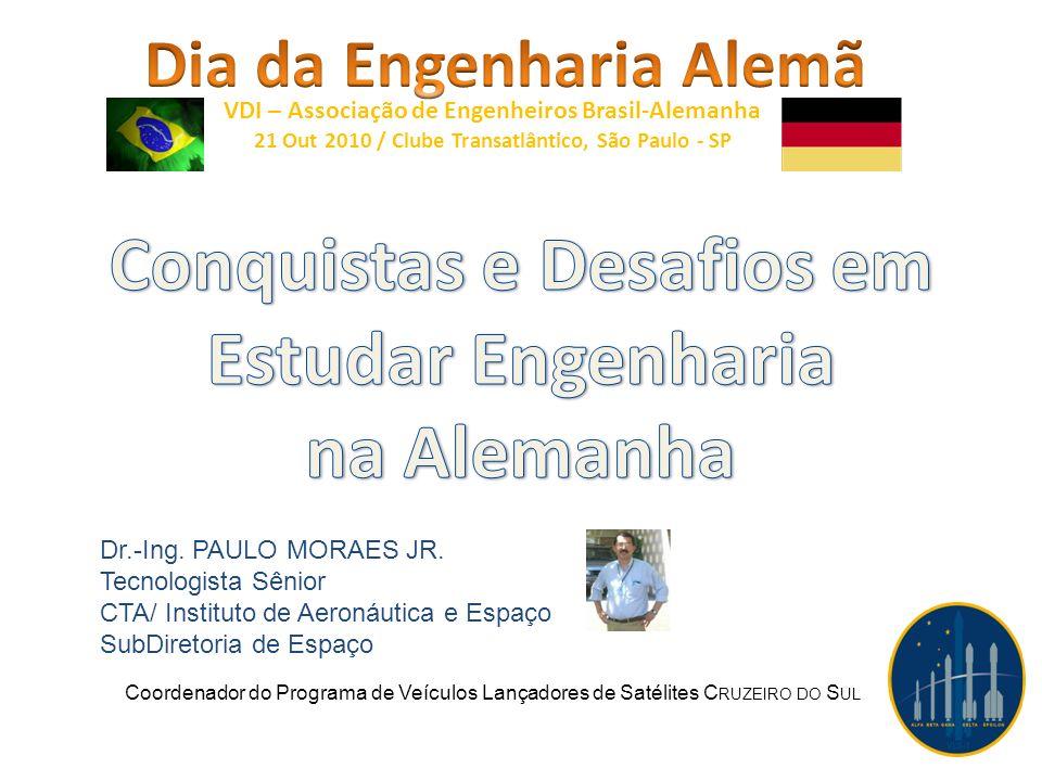 Dr.-Ing. PAULO MORAES JR. Tecnologista Sênior CTA/ Instituto de Aeronáutica e Espaço SubDiretoria de Espaço Coordenador do Programa de Veículos Lançad