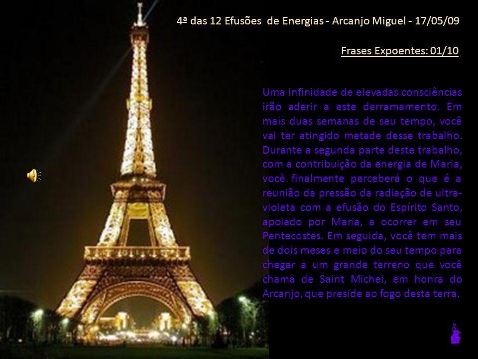 4ª das 12 Efusões de Energias - Arcanjo Miguel - 17/05/09 Frases Expoentes: 01/10 Uma infinidade de elevadas consciências irão aderir a este derramamento.