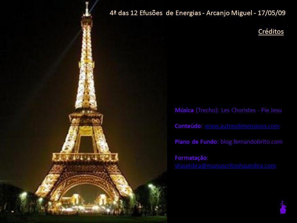 4ª das 12 Efusões de Energias - Arcanjo Miguel - 17/05/09 Observações 1 – Os textos apresentados aqui não são traduções literais, sendo, quanto muito, algo análogo ao que representa o Trailer no cinema.
