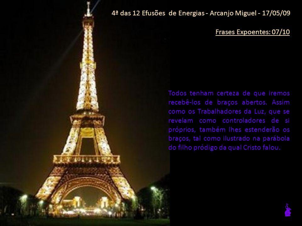 4ª das 12 Efusões de Energias - Arcanjo Miguel - 17/05/09 Frases Expoentes: 07/10 Todos tenham certeza de que iremos recebê-los de braços abertos.