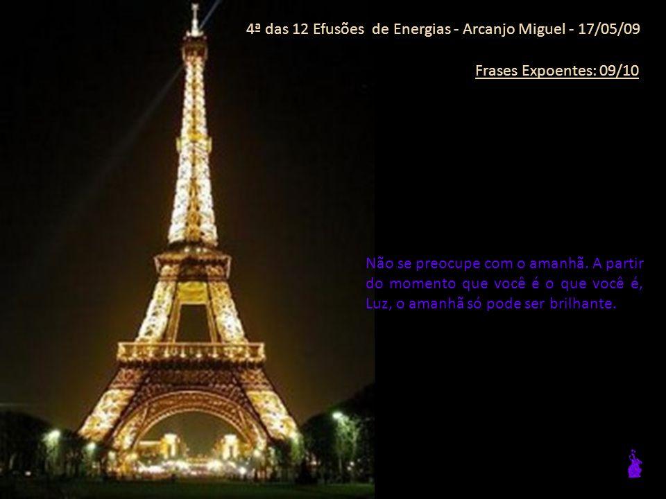 4ª das 12 Efusões de Energias - Arcanjo Miguel - 17/05/09 Frases Expoentes: 09/10 Não se preocupe com o amanhã.