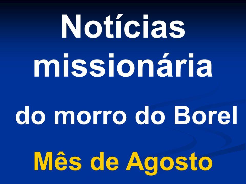 Notícias missionária do morro do Borel Mês de Agosto