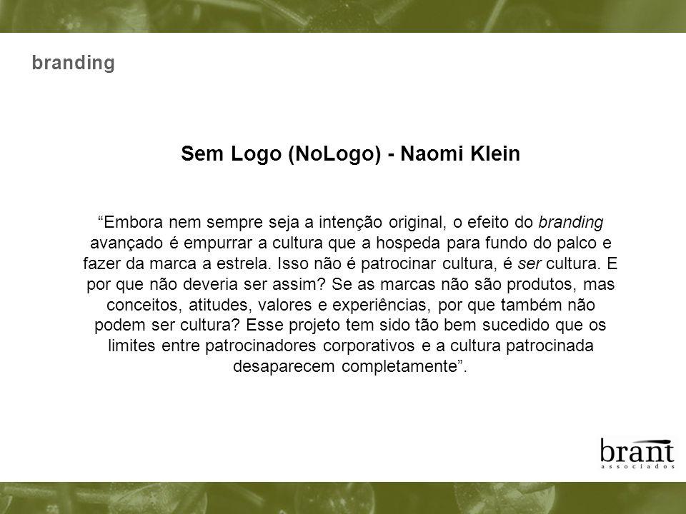 branding Sem Logo (NoLogo) - Naomi Klein Embora nem sempre seja a intenção original, o efeito do branding avançado é empurrar a cultura que a hospeda
