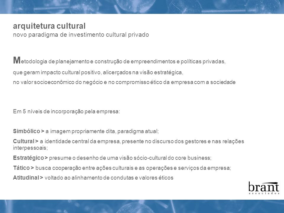 M etodologia de planejamento e construção de empreendimentos e políticas privadas, que geram impacto cultural positivo, alicerçados na visão estratégi