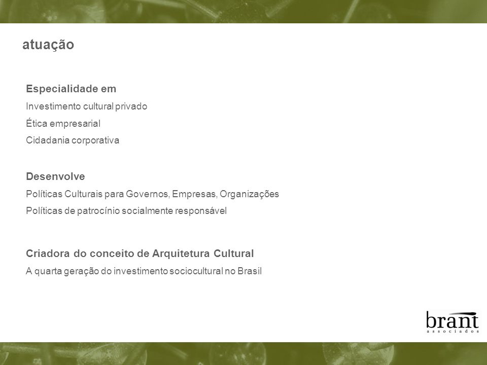Especialidade em Investimento cultural privado Ética empresarial Cidadania corporativa Desenvolve Políticas Culturais para Governos, Empresas, Organiz