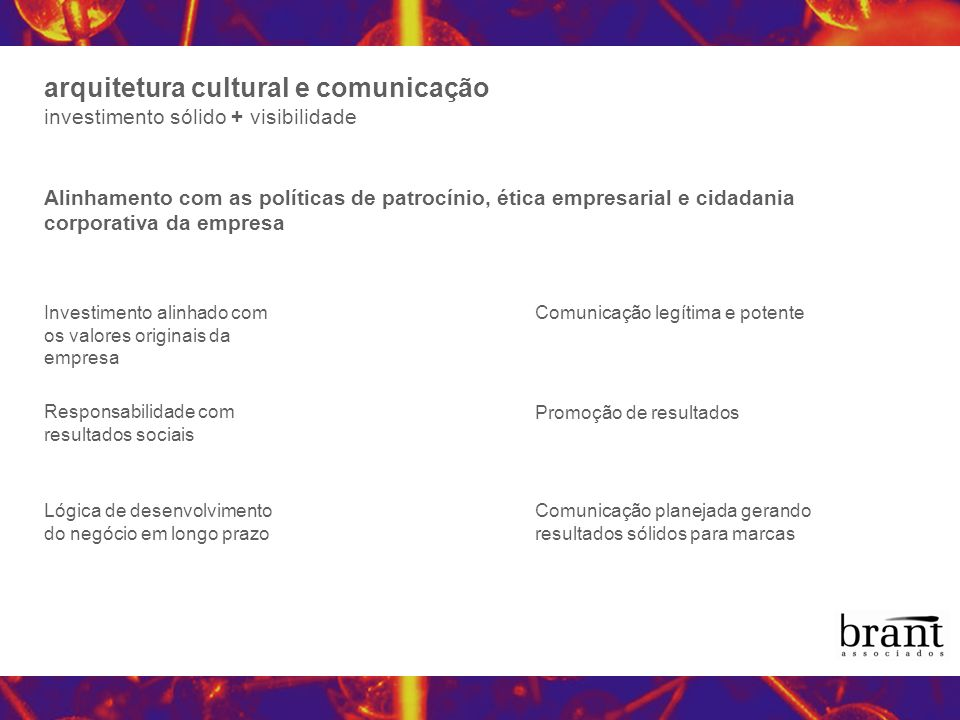 arquitetura cultural e comunicação investimento sólido + visibilidade Alinhamento com as políticas de patrocínio, ética empresarial e cidadania corpor