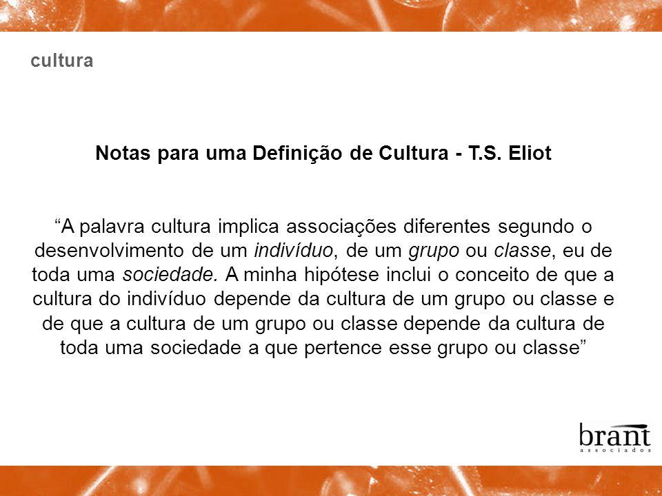 cultura Notas para uma Definição de Cultura - T.S. Eliot A palavra cultura implica associações diferentes segundo o desenvolvimento de um indivíduo, d