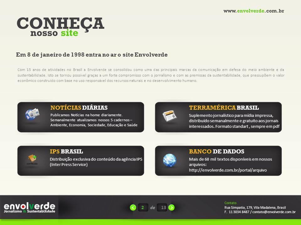 CONHEÇA nosso site Em 8 de janeiro de 1998 entra no ar o site Envolverde Com 15 anos de atividades no Brasil a Envolverde se consolidou como uma das principais marcas da comunicação em defesa do meio ambiente e da sustentabilidade.