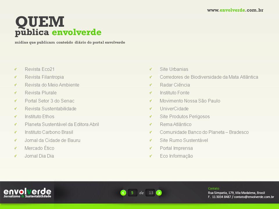 QUEM publica envolverde mídias que publicam conteúdo diário do portal envolverde 5de13 Contato Rua Simpatia, 179, Vila Madalena, Brasil F.