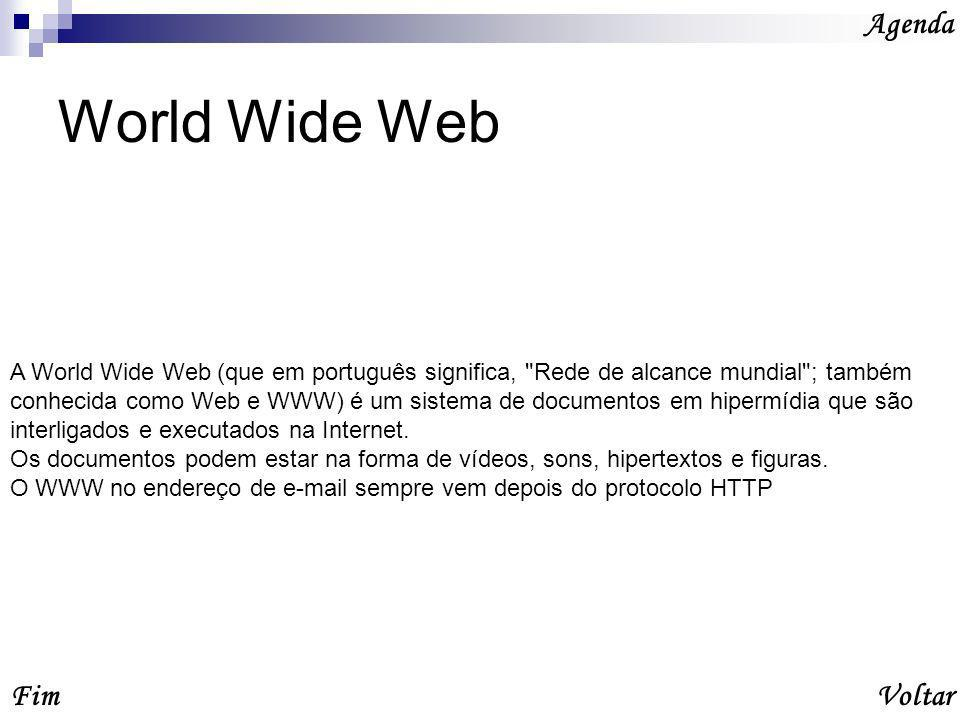 World Wide Web Agenda VoltarFim A World Wide Web (que em português significa,