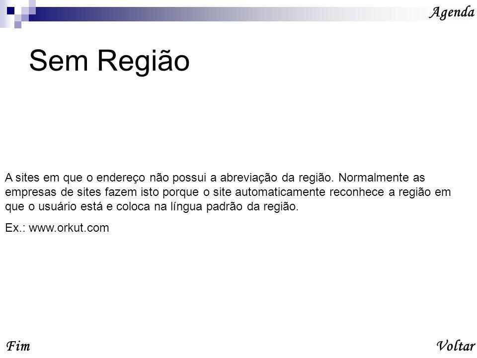 Sem Região Agenda VoltarFim A sites em que o endereço não possui a abreviação da região.