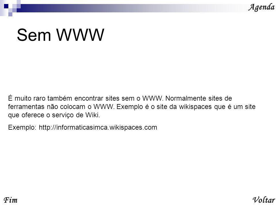 Sem WWW Agenda VoltarFim É muito raro também encontrar sites sem o WWW.