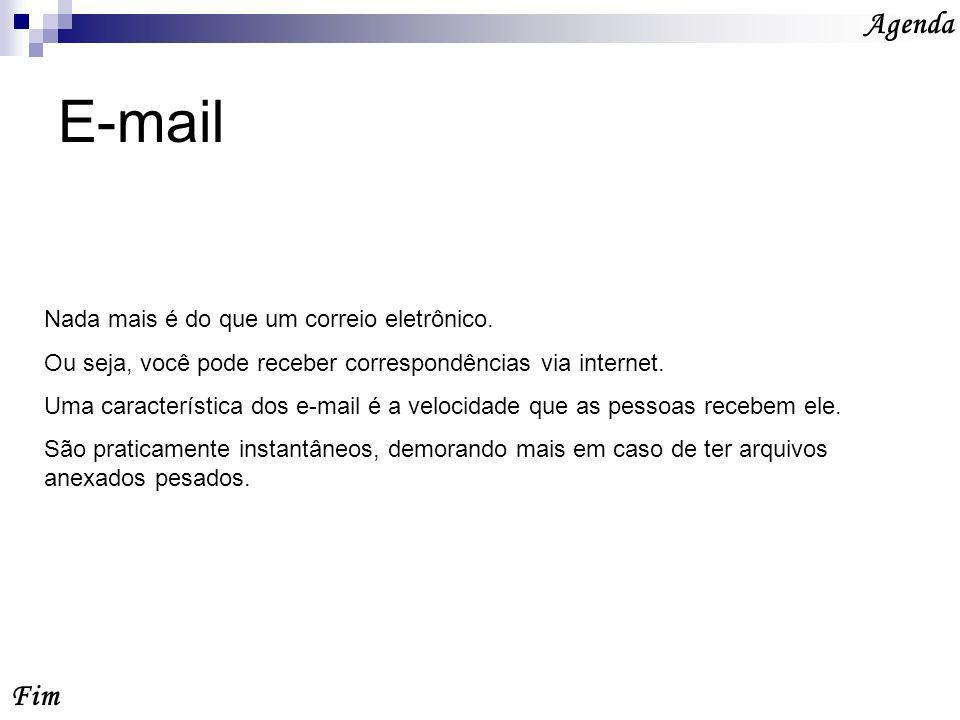 E-mail Fim Agenda Nada mais é do que um correio eletrônico.