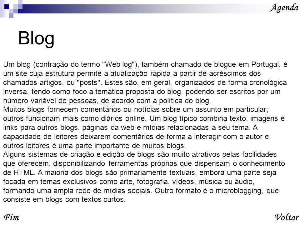 Blog Fim Agenda Um blog (contração do termo Web log ), também chamado de blogue em Portugal, é um site cuja estrutura permite a atualização rápida a partir de acréscimos dos chamados artigos, ou posts .