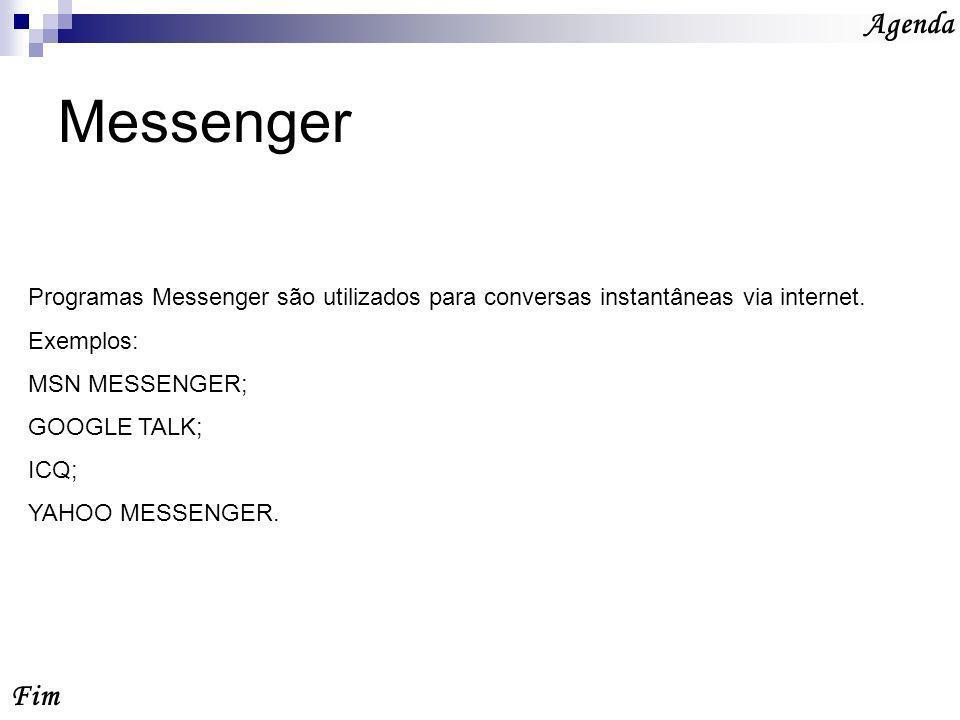 Messenger Fim Agenda Programas Messenger são utilizados para conversas instantâneas via internet.