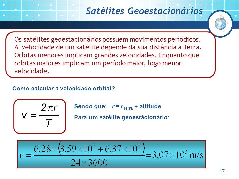 17 Satélites Geoestacionários Os satélites geoestacionários possuem movimentos periódicos.