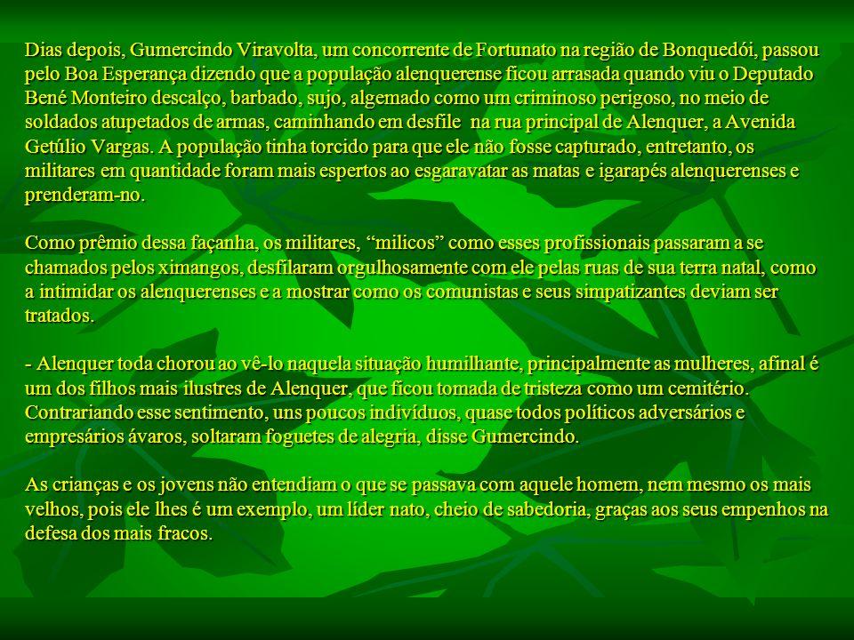 Dias depois, Gumercindo Viravolta, um concorrente de Fortunato na região de Bonquedói, passou pelo Boa Esperança dizendo que a população alenquerense
