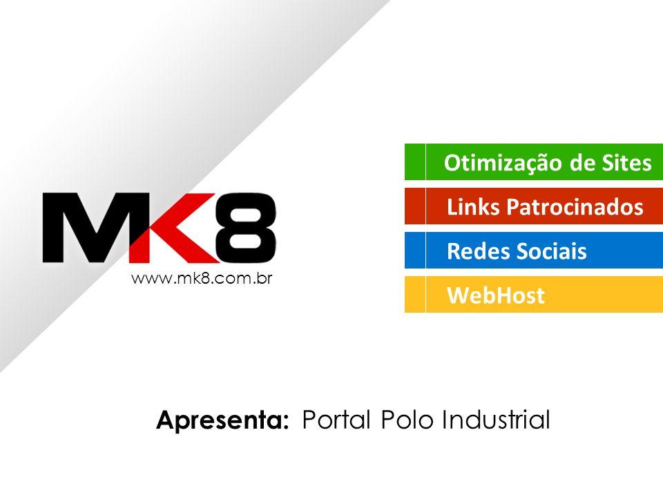 Otimização de Sites Links Patrocinados Redes Sociais WebHost www.mk8.com.br Apresenta: Portal Polo Industrial