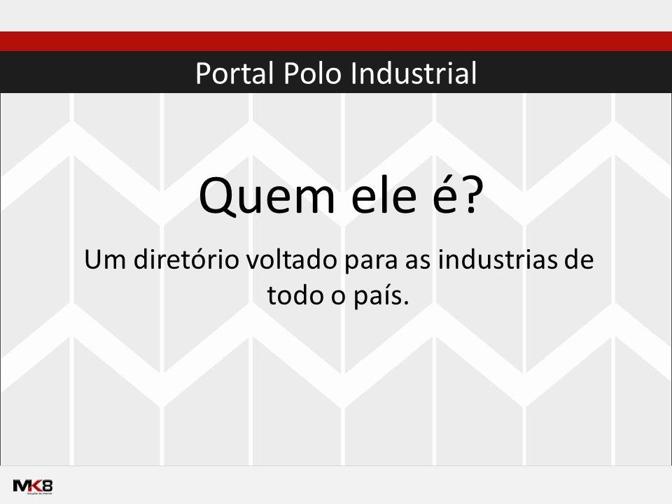 Quem ele é Portal Polo Industrial Um diretório voltado para as industrias de todo o país.
