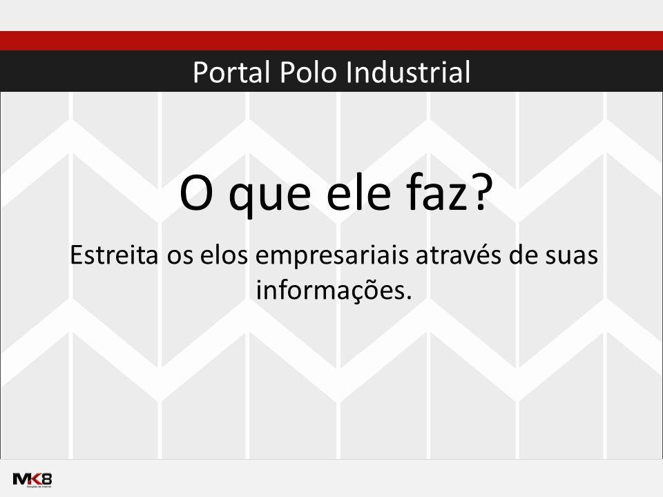 Portal Polo Industrial O que ele faz Estreita os elos empresariais através de suas informações.