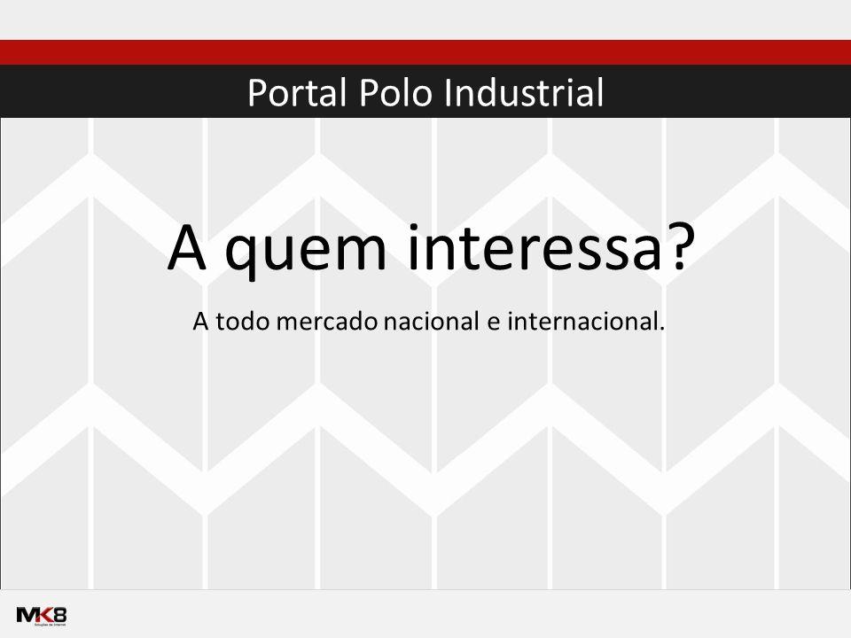 Portal Polo Industrial A quem interessa A todo mercado nacional e internacional.