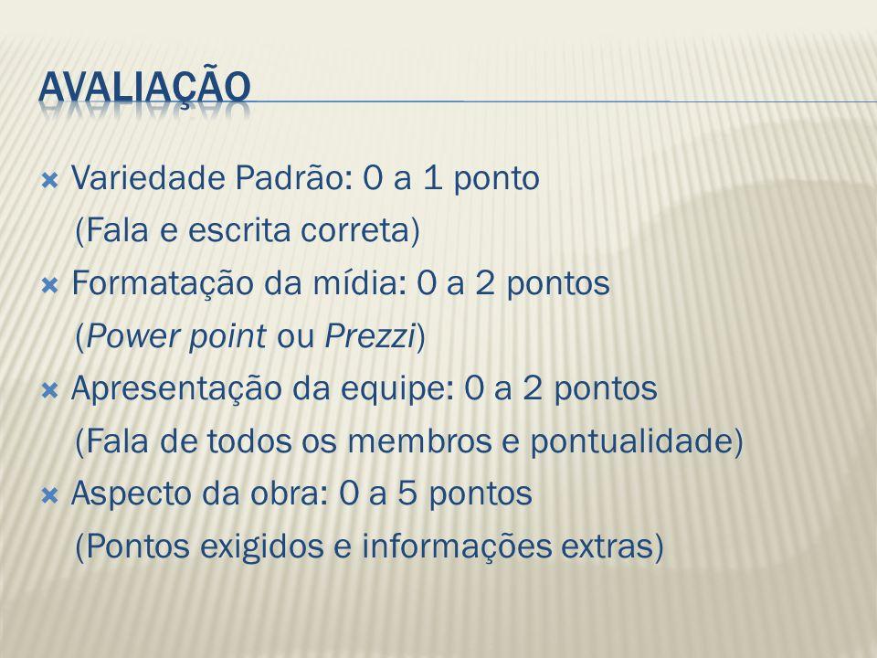 Variedade Padrão: 0 a 1 ponto (Fala e escrita correta) Formatação da mídia: 0 a 2 pontos (Power point ou Prezzi) Apresentação da equipe: 0 a 2 pontos