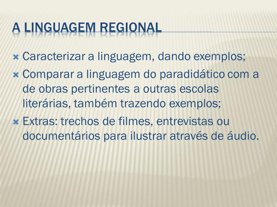 Caracterizar a linguagem, dando exemplos; Comparar a linguagem do paradidático com a de obras pertinentes a outras escolas literárias, também trazendo