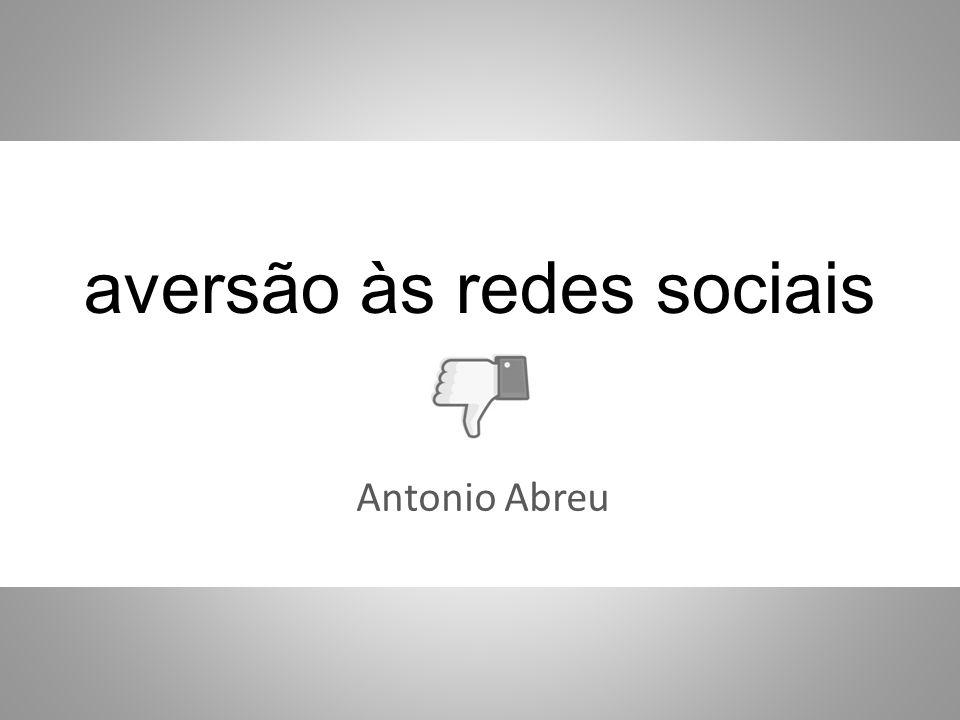aversão às redes sociais Antonio Abreu
