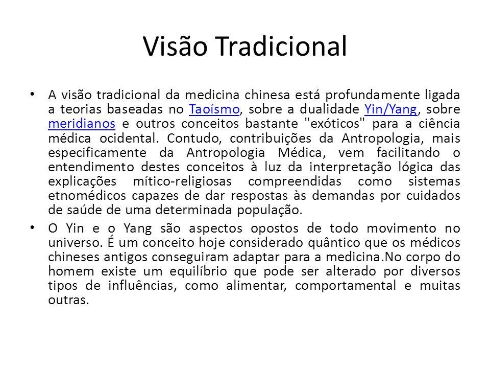 Visão Tradicional A visão tradicional da medicina chinesa está profundamente ligada a teorias baseadas no Taoísmo, sobre a dualidade Yin/Yang, sobre meridianos e outros conceitos bastante exóticos para a ciência médica ocidental.