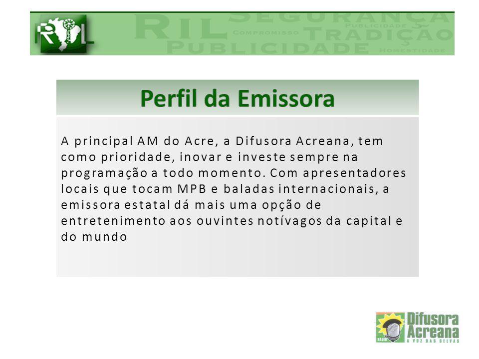 A principal AM do Acre, a Difusora Acreana, tem como prioridade, inovar e investe sempre na programação a todo momento. Com apresentadores locais que