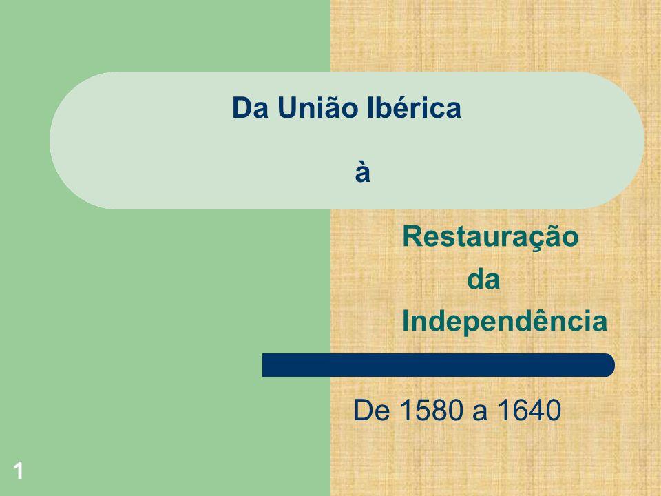 1 Da União Ibérica à Restauração da Independência De 1580 a 1640