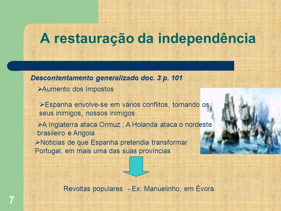 7 A restauração da independência Descontentamento generalizado doc. 3 p. 101 Aumento dos Impostos A Inglaterra ataca Ormuz ; A Holanda ataca o nordest