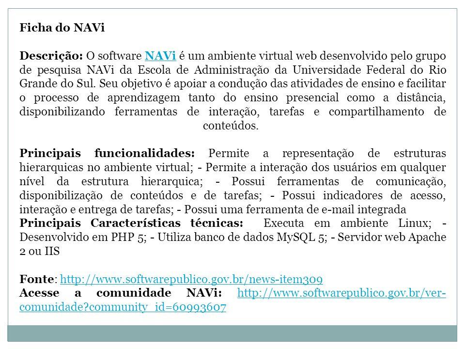 Ficha do NAVi Descrição: O software NAVi é um ambiente virtual web desenvolvido pelo grupo de pesquisa NAVi da Escola de Administração da Universidade