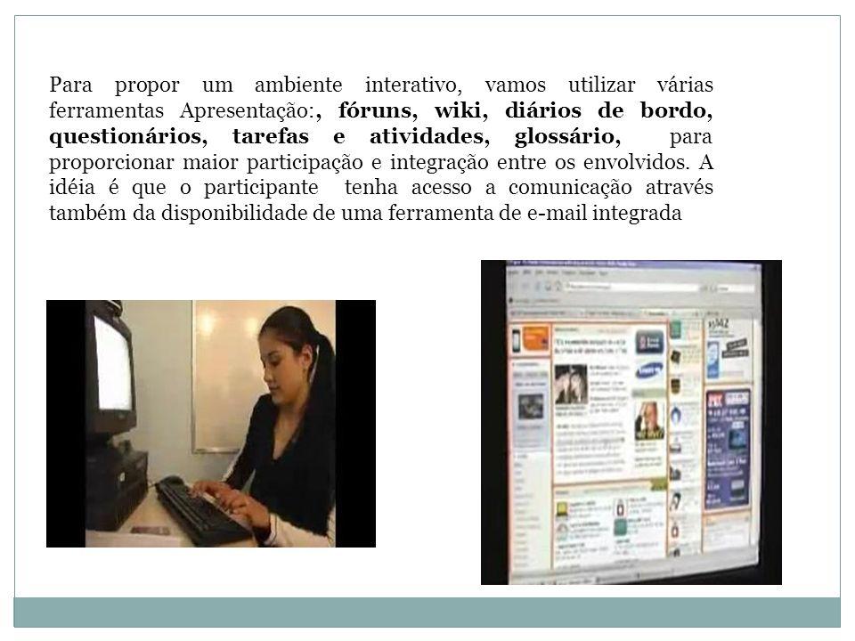 Para propor um ambiente interativo, vamos utilizar várias ferramentas Apresentação:, fóruns, wiki, diários de bordo, questionários, tarefas e atividad