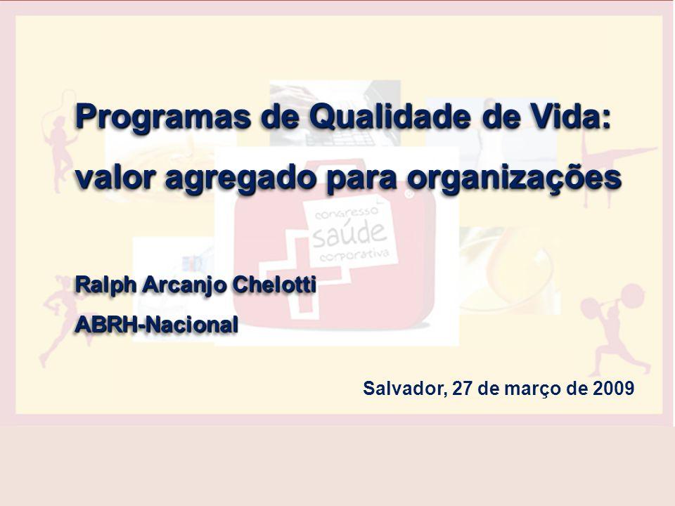 Programas de Qualidade de Vida: valor agregado para organizações Ralph Arcanjo Chelotti ABRH-Nacional Programas de Qualidade de Vida: valor agregado p