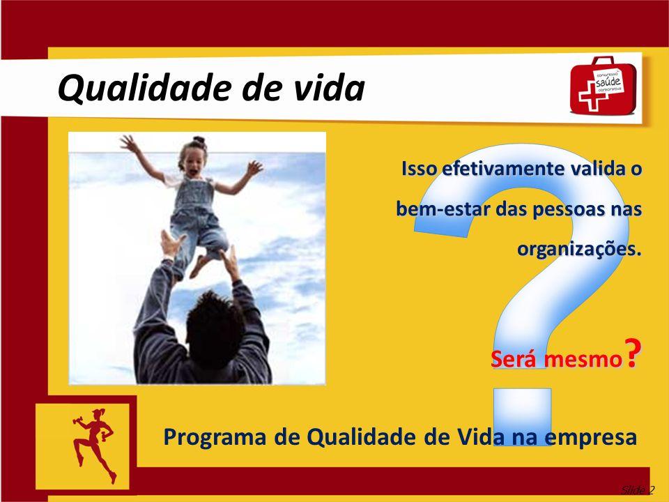 Slide 2 Qualidade de vida Programa de Qualidade de Vida na empresa Isso efetivamente valida o bem-estar das pessoas nas organizações. Será mesmo ?