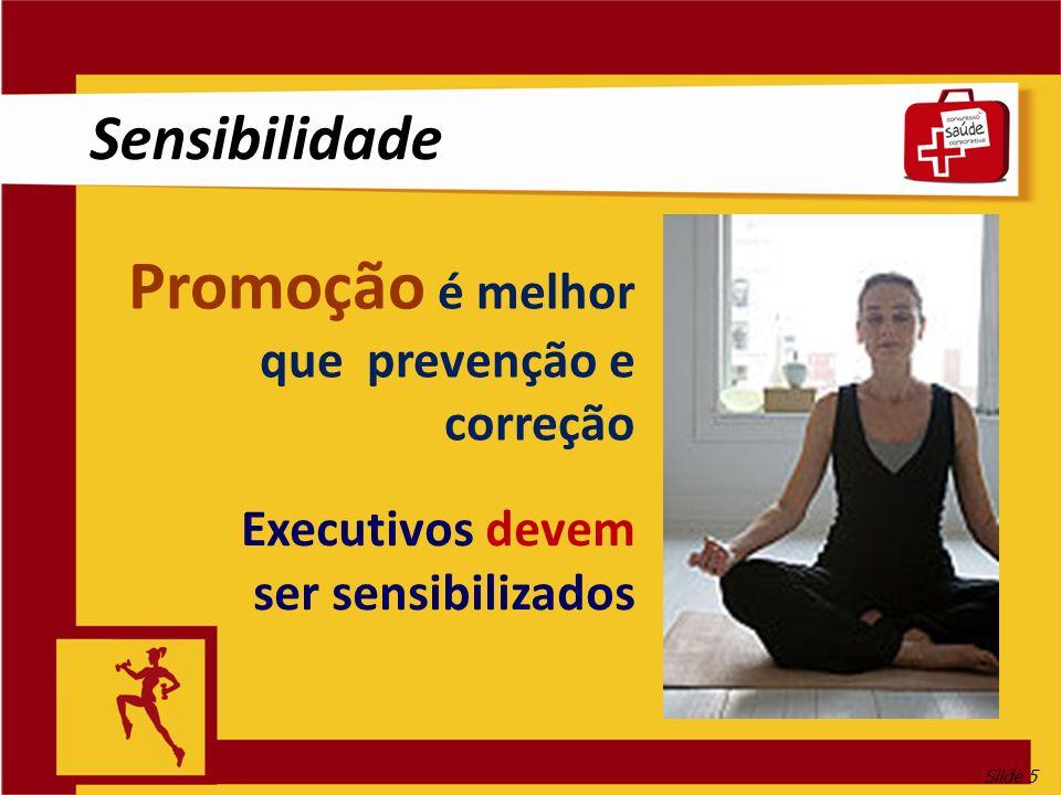 Slide 5 Executivos devem ser sensibilizados Promoção é melhor que prevenção e correção Sensibilidade