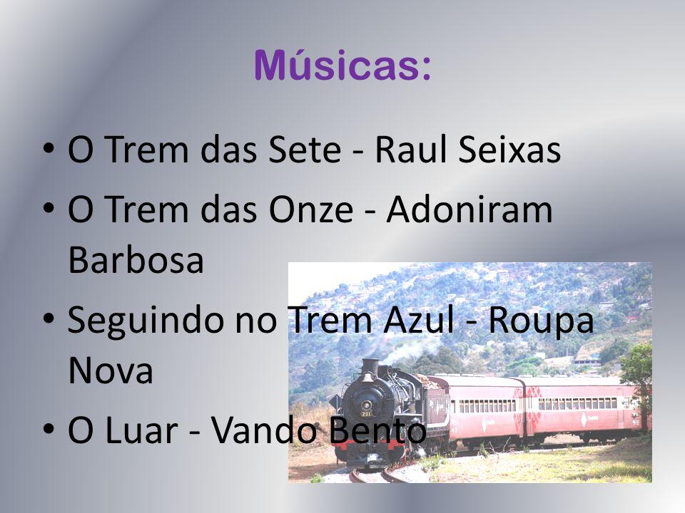Músicas: O Trem das Sete - Raul Seixas O Trem das Onze - Adoniram Barbosa Seguindo no Trem Azul - Roupa Nova O Luar - Vando Bento