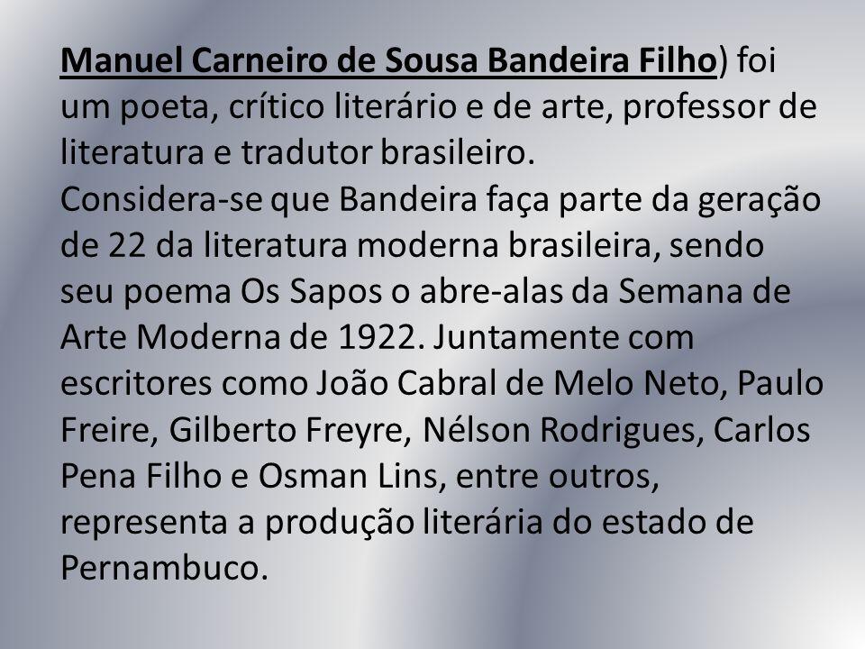 Manuel Carneiro de Sousa Bandeira Filho) foi um poeta, crítico literário e de arte, professor de literatura e tradutor brasileiro. Considera-se que Ba