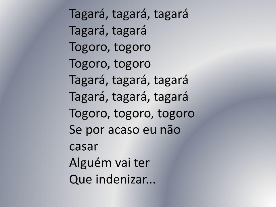 Tagará, tagará, tagará Tagará, tagará Togoro, togoro Togoro, togoro Tagará, tagará, tagará Tagará, tagará, tagará Togoro, togoro, togoro Se por acaso