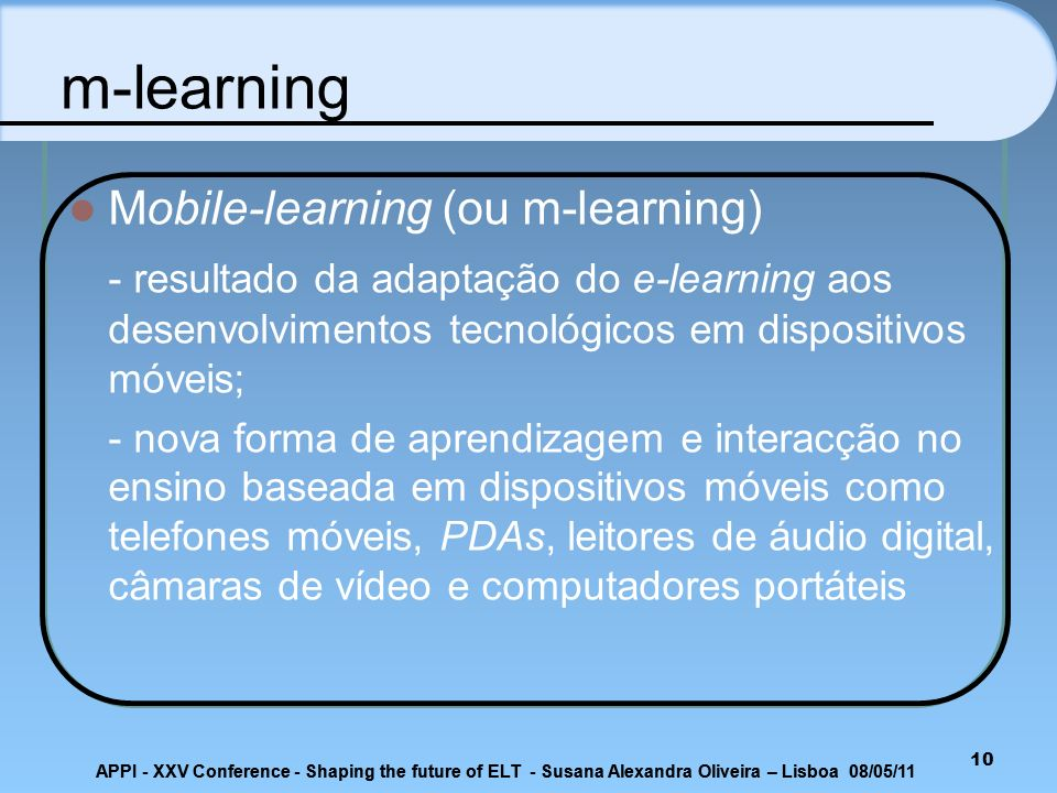 m-learning Mobile-learning (ou m-learning) - resultado da adaptação do e-learning aos desenvolvimentos tecnológicos em dispositivos móveis; - nova for