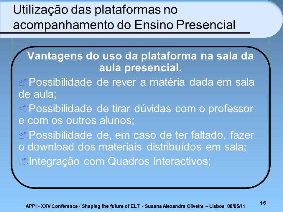 16 Utilização das plataformas no acompanhamento do Ensino Presencial Vantagens do uso da plataforma na sala da aula presencial. Possibilidade de rever