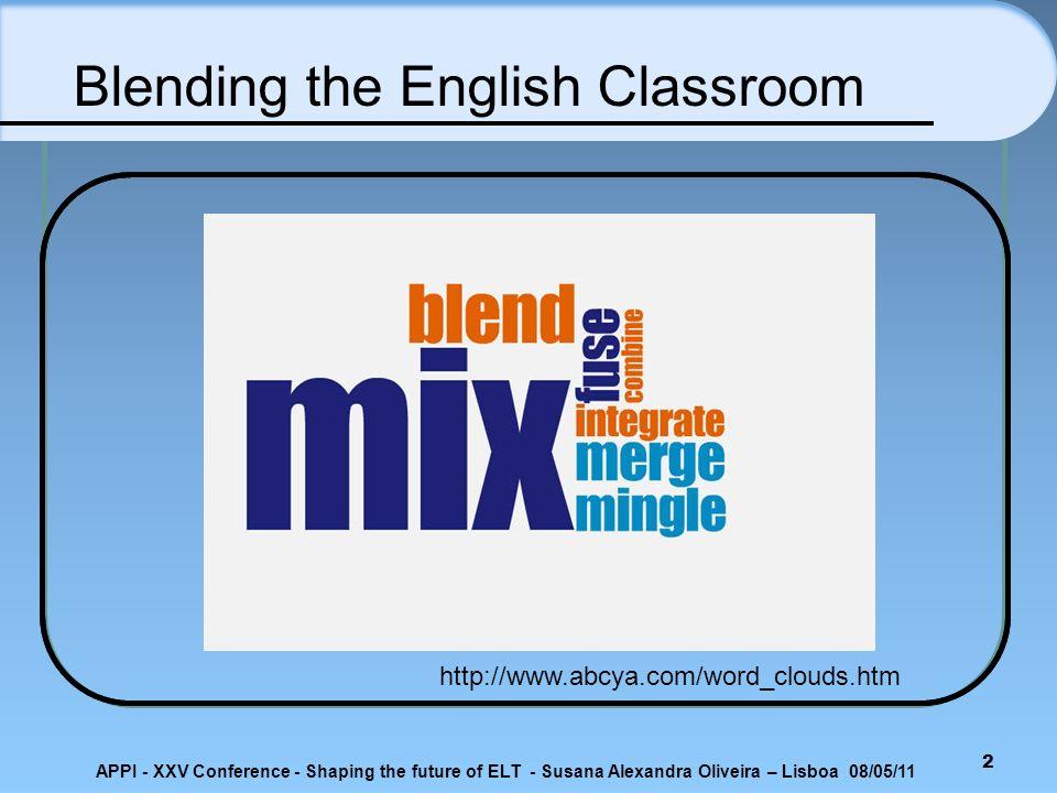 APPI - XXV Conference - Shaping the future of ELT - Susana Alexandra Oliveira – Lisboa 08/05/11 b-learning Blended-learning (ou b-learning) formação no domínio do e-learning que também inclui sessões de carácter presencial - regime de formação misto.