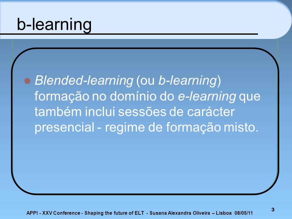 APPI - XXV Conference - Shaping the future of ELT - Susana Alexandra Oliveira – Lisboa 08/05/11 b-learning Blended-learning (ou b-learning) formação n