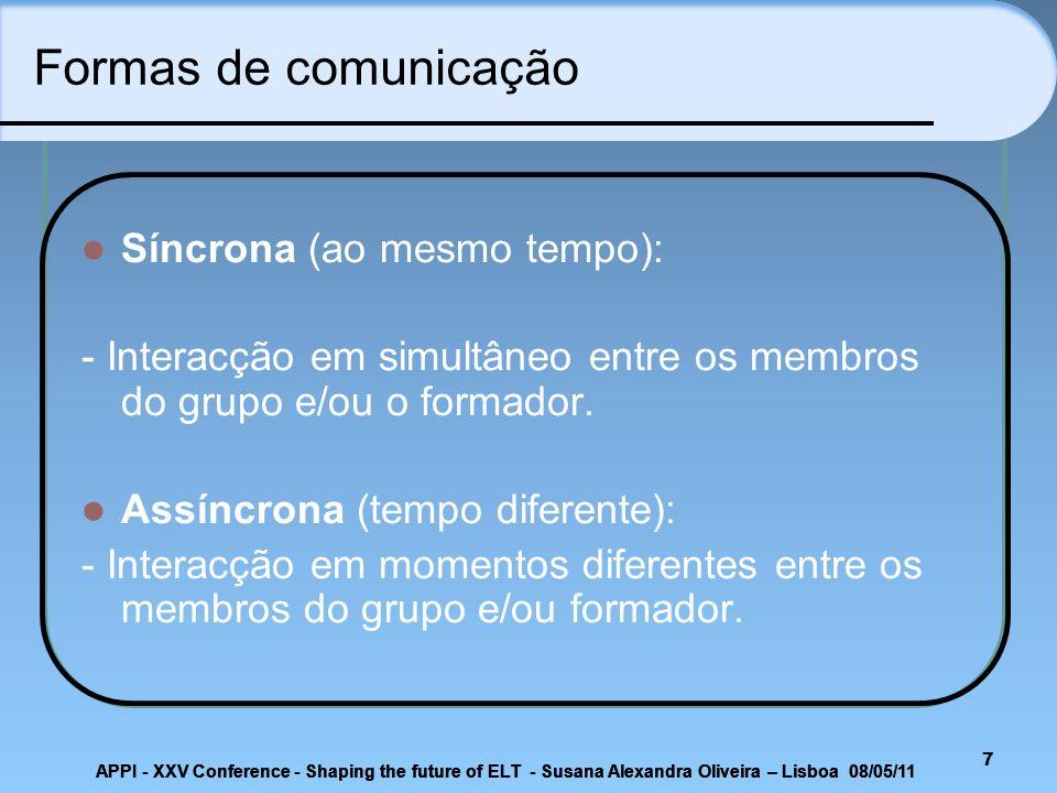 7 Formas de comunicação Síncrona (ao mesmo tempo): - Interacção em simultâneo entre os membros do grupo e/ou o formador. Assíncrona (tempo diferente):