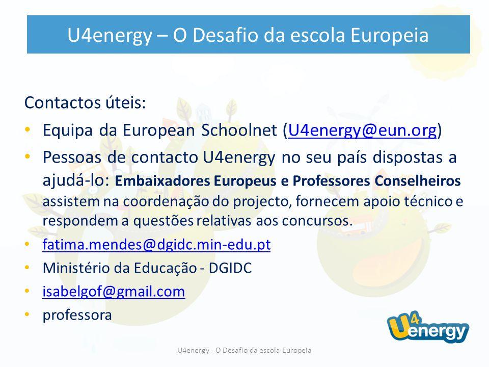 Contactos úteis: Equipa da European Schoolnet (U4energy@eun.org)U4energy@eun.org Pessoas de contacto U4energy no seu país dispostas a ajudá-lo: Embaixadores Europeus e Professores Conselheiros assistem na coordenação do projecto, fornecem apoio técnico e respondem a questões relativas aos concursos.