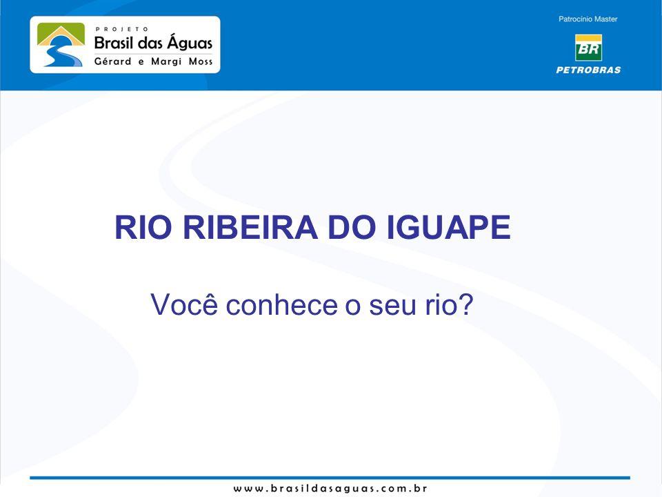 RIO RIBEIRA DO IGUAPE Você conhece o seu rio?