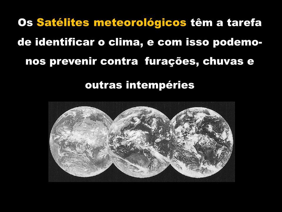 Os Satélites meteorológicos têm a tarefa de identificar o clima, e com isso podemo- nos prevenir contra furações, chuvas e outras intempéries