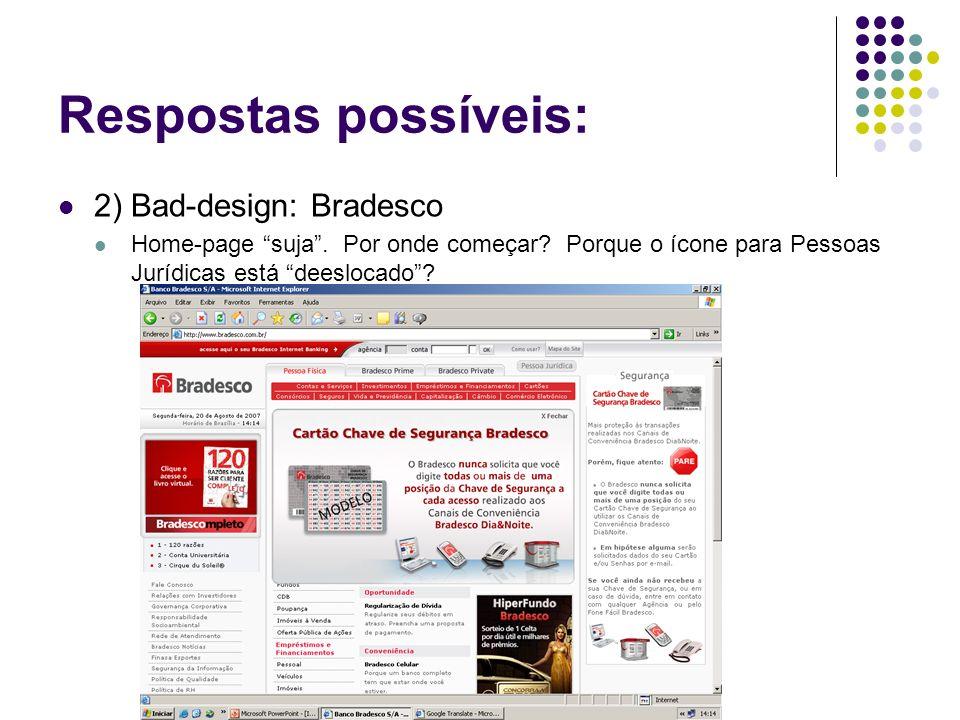 Respostas possíveis: 2) Bad-design: Bradesco Home-page suja. Por onde começar? Porque o ícone para Pessoas Jurídicas está deeslocado?